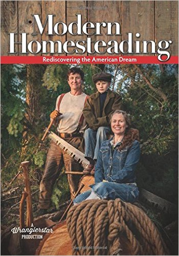 Modern Homesteading Rediscovering the American Dream